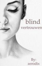 blind vertrouwen by zerodix