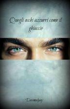 Quegli occhi azzurri come il ghiaccio by devmalpay