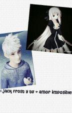 Amor Imposible ( Jack Frot Y Tu ) by elsayjack12345