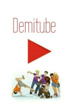 Demitube by leovaldezisnotonfire