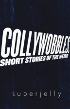 COLLYWOBBLES: Short Stories of the Weird by superjelly