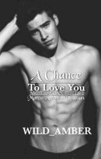 A CHANCE TO LOVE YOU(Completed) by Wild_Amber