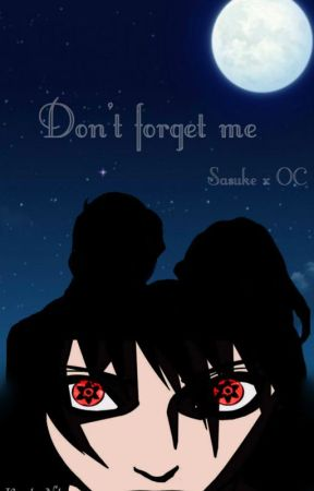 Don't Forget Me (Sasuke x OC) (On Hold) by KyoukoNeko