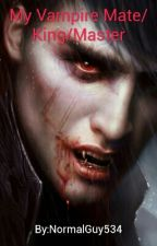 My Vampire Mate/King/Master by NormalGuy534