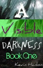 A Visible Darkness - Book One by Shakespeare169