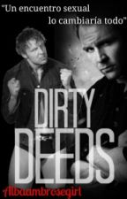 Dirty Deeds || Dean Ambrose/Jon Moxley || •One Shot• ~Hot~ (CCPC) (Completa) by albaambrosegirl