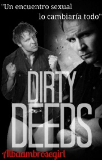Dirty Deeds || Dean Ambrose/Jon Moxley || •One Shot• ~Hot~ (CCPC) (Completa)