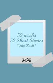 52 Weeks. 52 Short Stories. (The Pack Oneshots) by fakeimagination