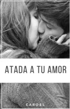 Atada a Tu Amor  by CaroRL