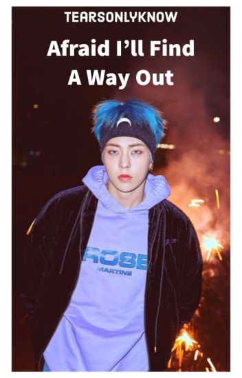 Afraid I'll Ever Find A Way Out (Xiumin Ambw)
