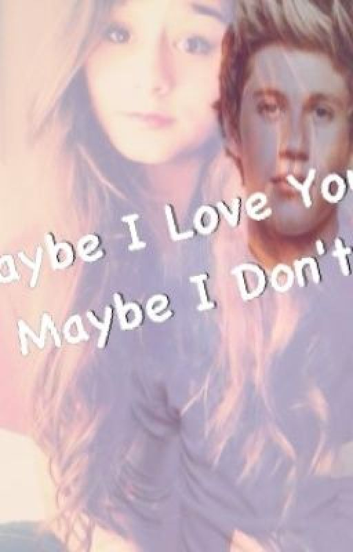 Maybe I Love You, Maybe I Don't by 1Dinfection727