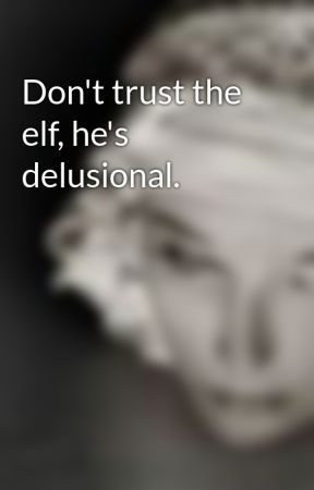 Don't trust the elf, he's delusional. by HoofHearted