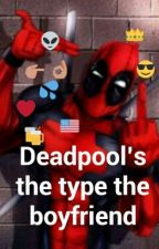 Deadpool's the type the boyfriend by Uzumaki-Anahi