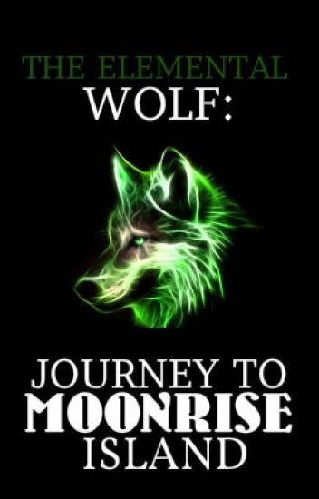 The Elemental Wolf: Journey to MoonRise Island (TEW Book #2)
