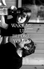 wake me up before you go |styles by masterpiecehood