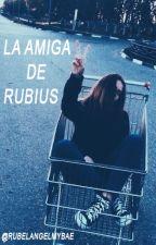 1. La amiga de rubius by RubelangelMyBae