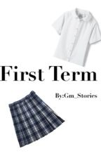 First term(gmw) by gm_stories