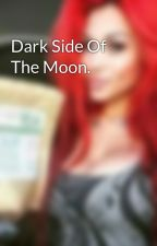 Dark Side Of The Moon. by TwilightFanfics101