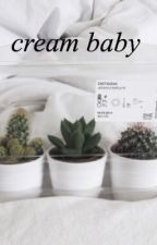 cream baby || l.s by riotlarry