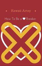 How To Be a Heartbreaker Book 3 by KawaiiArtsy