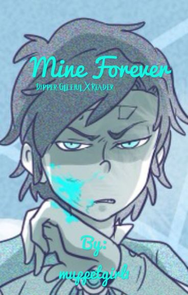 Mine forever (Dipper Gleeful x Reader)