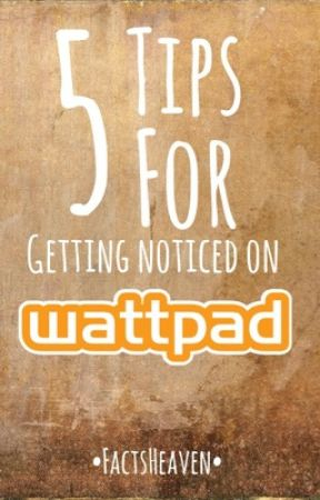 5 tips for getting noticed on wattpad by FactsHeaven