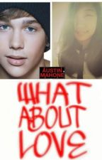 What About Love (Austin Mahone fanfic) by Crew_love4life
