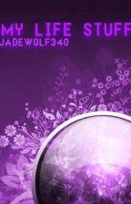 Life Stuff by jadewolf340