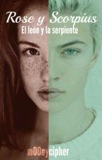 Rose y Scorpius || El león y la serpiente. by m00nycipher