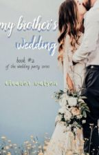My Brother's Wedding. |wattys2016| by glitterRosesxx