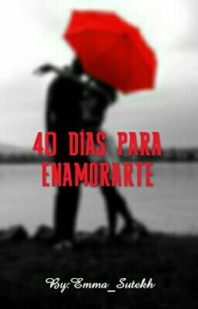 40 Días Para Enamorarte by Emma_Sutekh