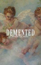 DEMENTED | LUH by lovellgilinsky