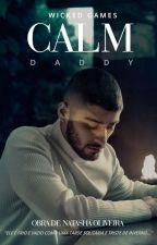 Calm Daddy || Wicked Games  [EM BREVE - 2018] by Nath-Z