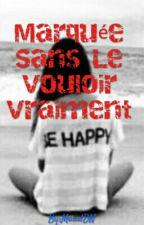 Marquée Sans Le Vouloir Vraiment ( terminée) by MaudDN