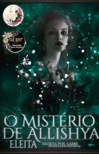 O Mistério de Allíshya - Escolhida |Livro 01 - Concluído by GabbeAlbuquerque