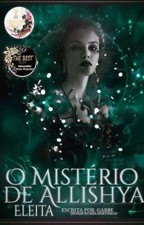 O Mistério de Allíshya - Eleita   Livro 01 by GabbeAlbuquerque