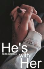 He's With Her // calum hood  by calsscuddless