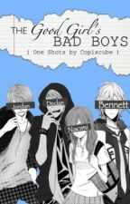 The Good Girl's Bad Boys : One Shots by Copix_