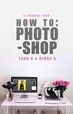 How To: Photoshop by alacadabra