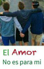 El Amor No Es Para Mi by Johanreyes1