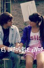 Es Imposible ¿No? COMPLETA by mariana_sfq