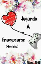 Jugando A Enamorarse (#Exorinha) by Diana_1860
