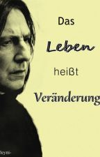 Das Leben heißt Veränderung (Severus Snape FF) by -leyni-