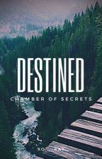 Destined| The Chamber of Secrets : Book 2 by xo___kay