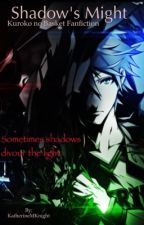 Shadow's Might (Kuroko no Basket Fanfiction) by KatherineMKnight