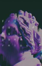 Frases da bad. by pandicornious