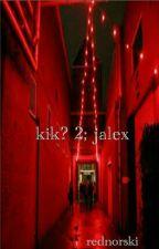 kik? 2; jalex [COMPLETED] by rednorski