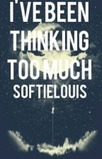 I've Been Thinking Too Much ~l.s~ by softielouis