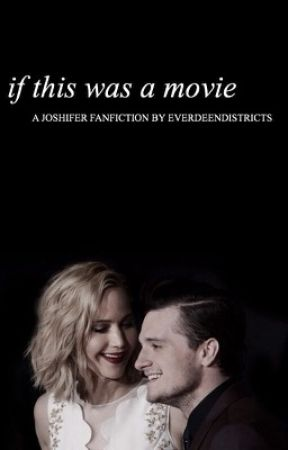 If This Was A Movie - A Joshifer Fanfiction by hfkstan