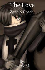 The Love Zane X Reader by pop3441